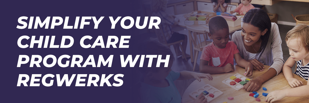 Simplify Your Child Care Program with Regwerks
